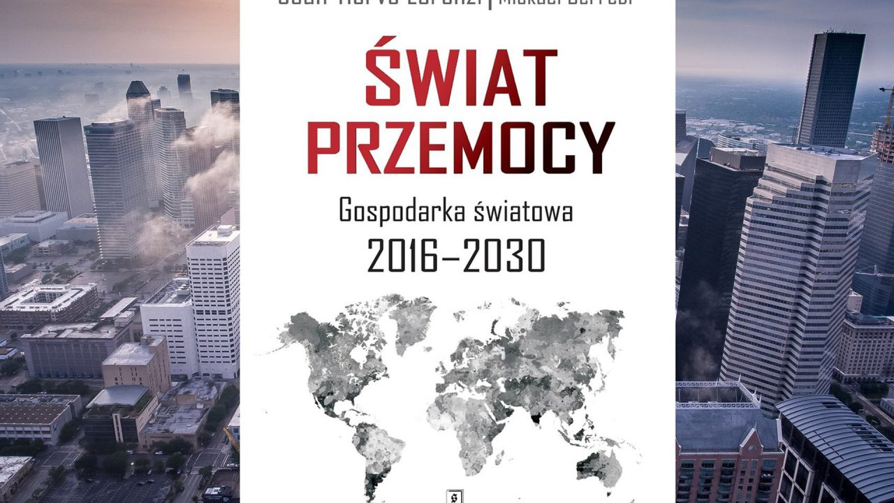 """<b>Recenzja:</b> Radykalna recepta na kryzys – """"Świat przemocy. Gospodarka światowa 2016-2030"""""""